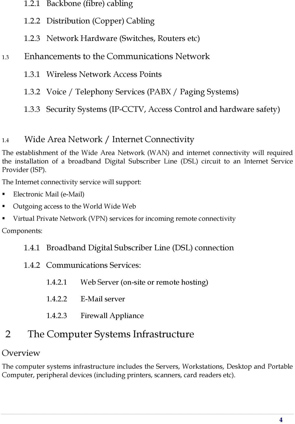 4 Wide Area Network / Internet Connectivity The establishment of the Wide Area Network (WAN) and internet connectivity will required the installation of a broadband Digital Subscriber Line (DSL)
