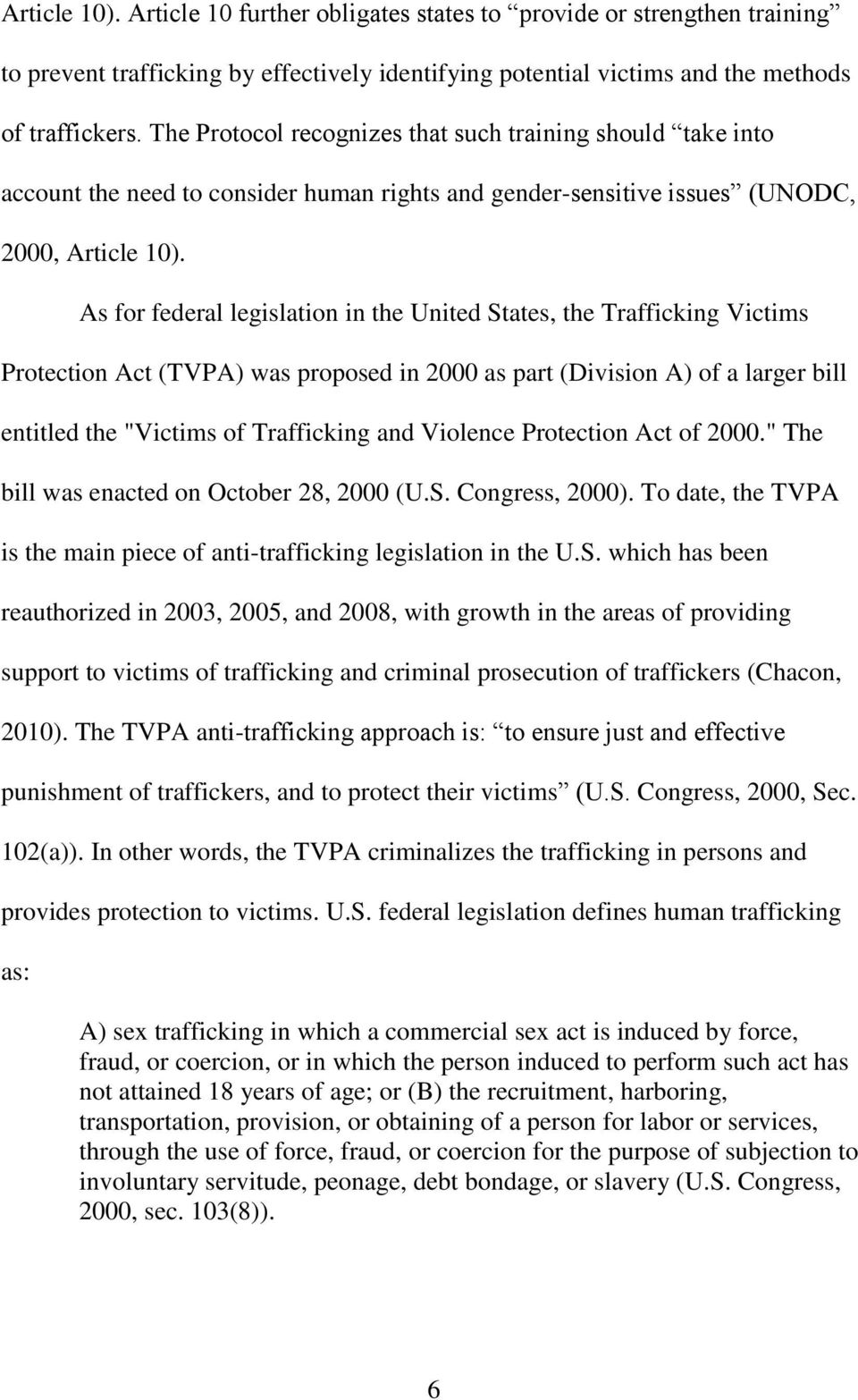 "As for federal legislation in the United States, the Trafficking Victims Protection Act (TVPA) was proposed in 2000 as part (Division A) of a larger bill entitled the ""Victims of Trafficking and"