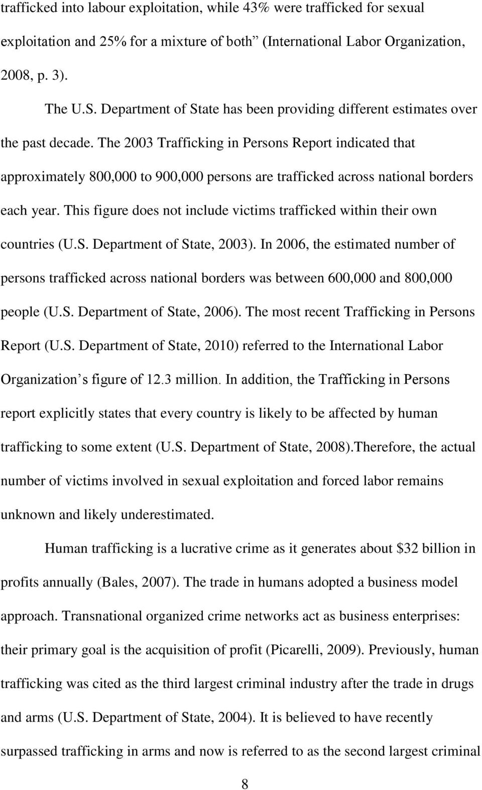 The 2003 Trafficking in Persons Report indicated that approximately 800,000 to 900,000 persons are trafficked across national borders each year.