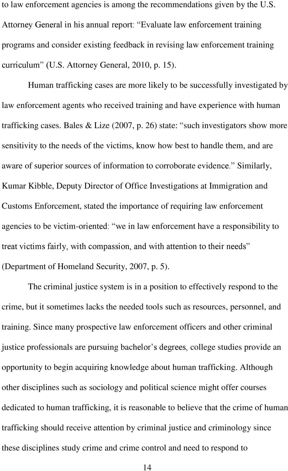 Human trafficking cases are more likely to be successfully investigated by law enforcement agents who received training and have experience with human trafficking cases. Bales & Lize (2007, p.