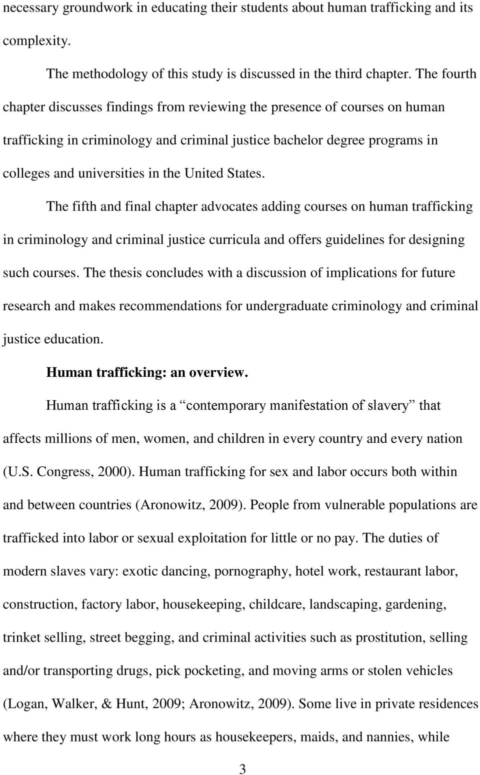 United States. The fifth and final chapter advocates adding courses on human trafficking in criminology and criminal justice curricula and offers guidelines for designing such courses.