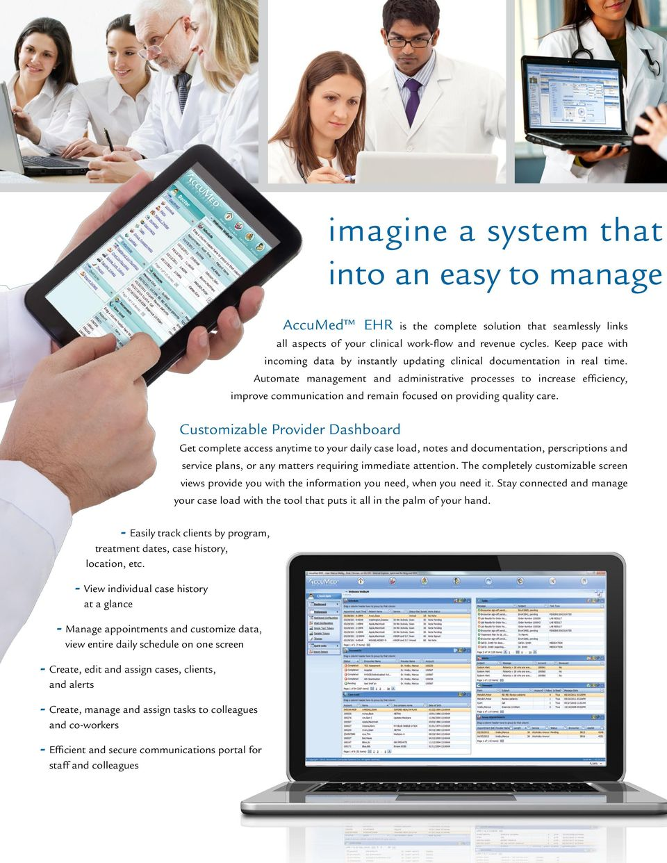 Automate management and administrative processes to increase efficiency, improve communication and remain focused on providing quality care.