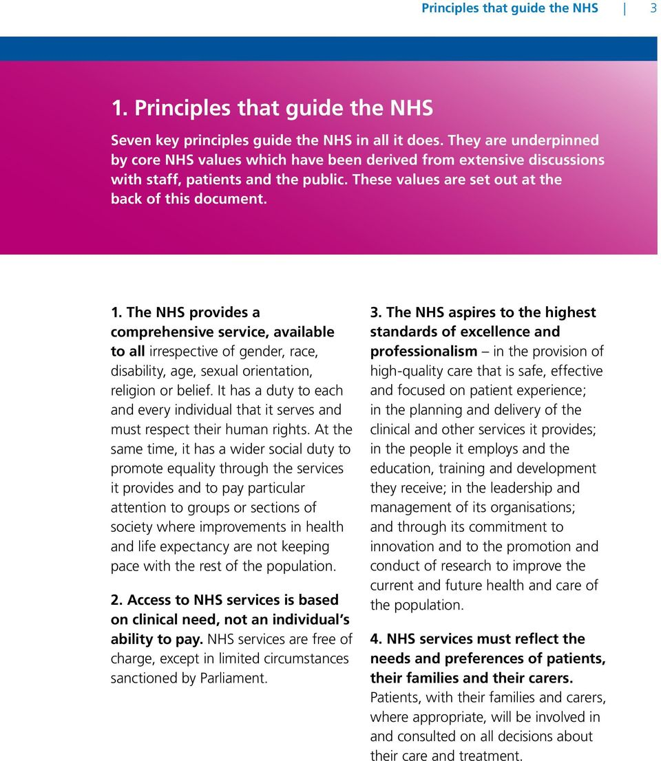 The NHS provides a comprehensive service, available to all irrespective of gender, race, disability, age, sexual orientation, religion or belief.