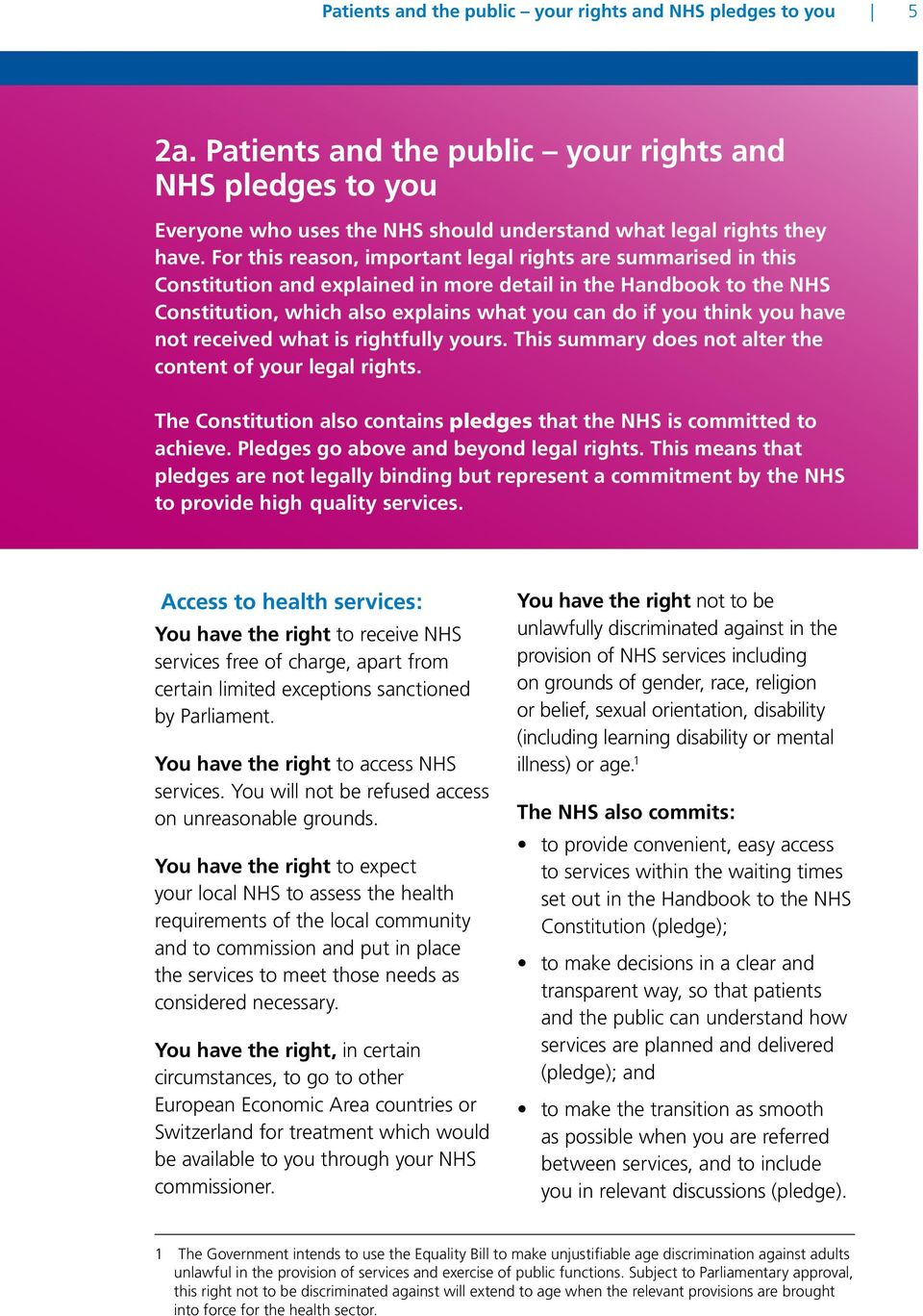 have not received what is rightfully yours. This summary does not alter the content of your legal rights. The Constitution also contains pledges that the NHS is committed to achieve.