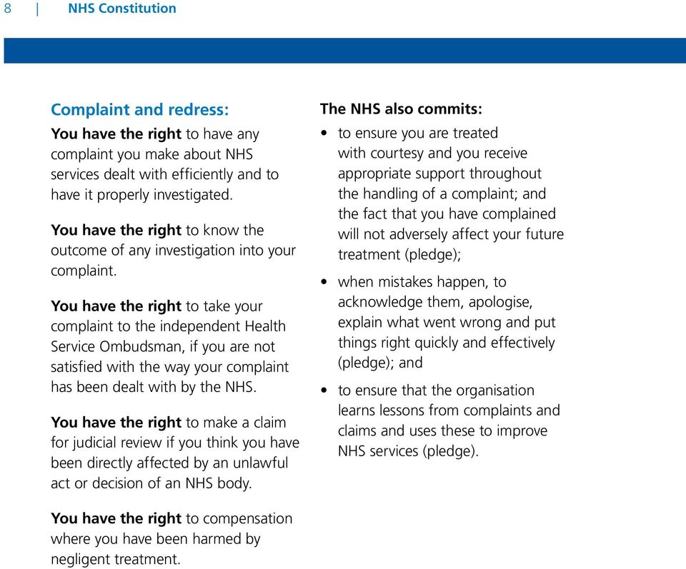 You have the right to take your complaint to the independent Health Service Ombudsman, if you are not satisfied with the way your complaint has been dealt with by the NHS.