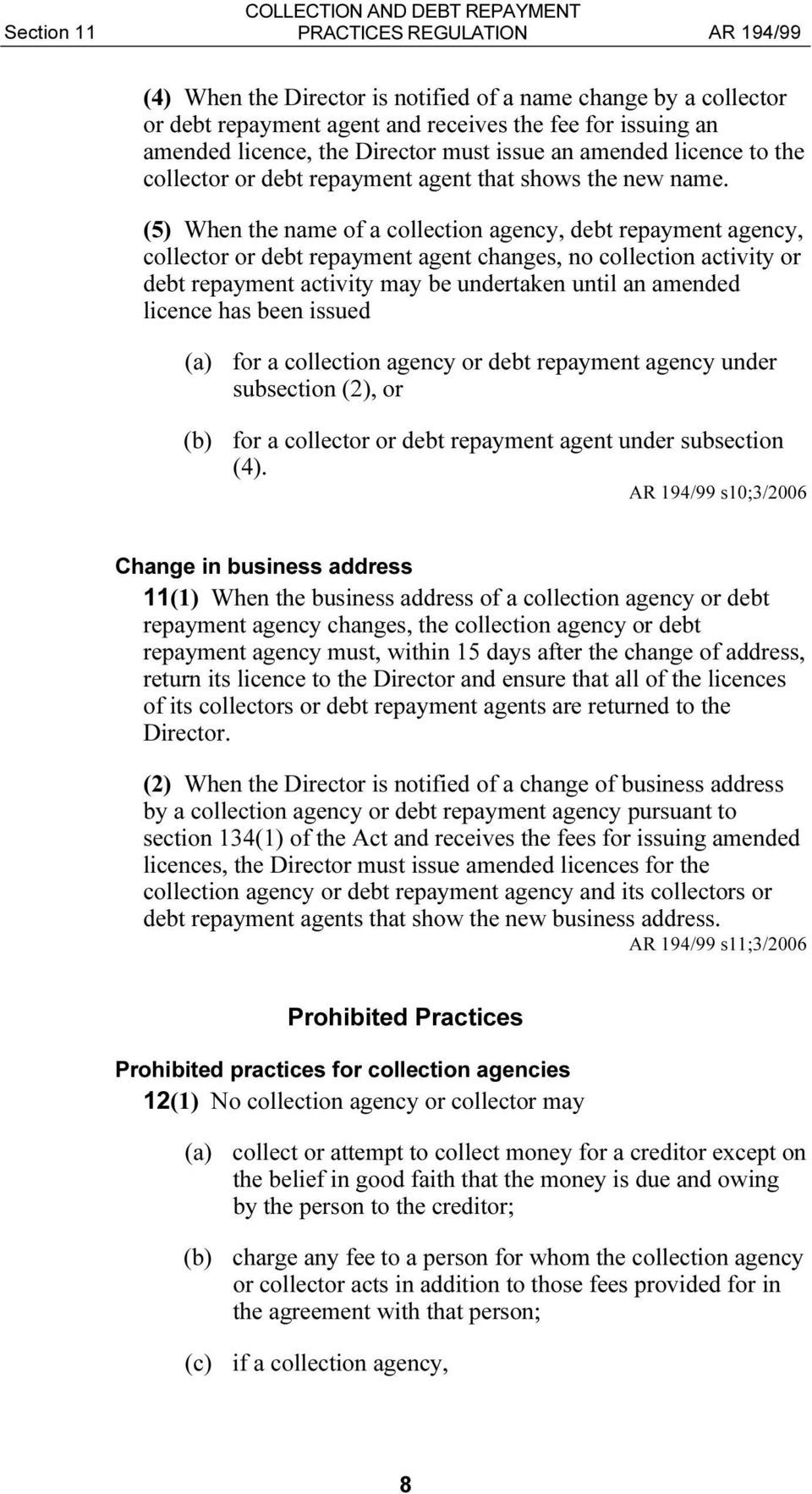 (5) When the name of a collection agency, debt repayment agency, collector or debt repayment agent changes, no collection activity or debt repayment activity may be undertaken until an amended
