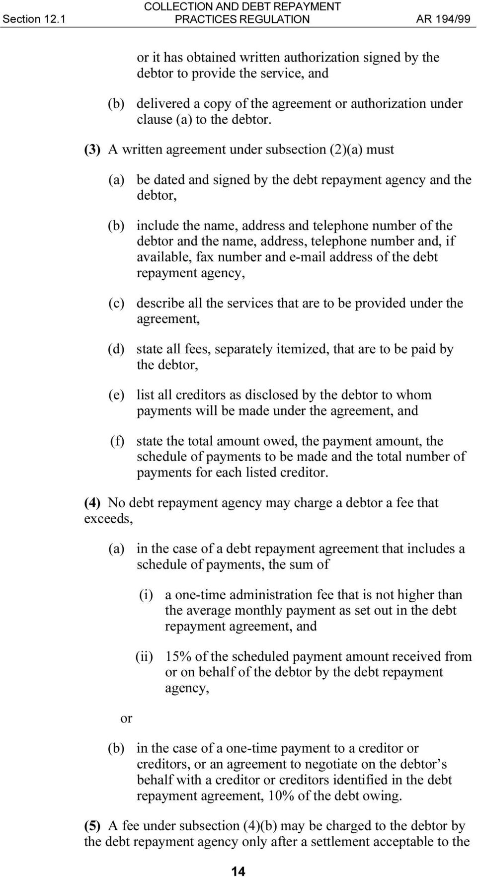 (3) A written agreement under subsection (2)(a) must (a) be dated and signed by the debt repayment agency and the debtor, (b) include the name, address and telephone number of the debtor and the