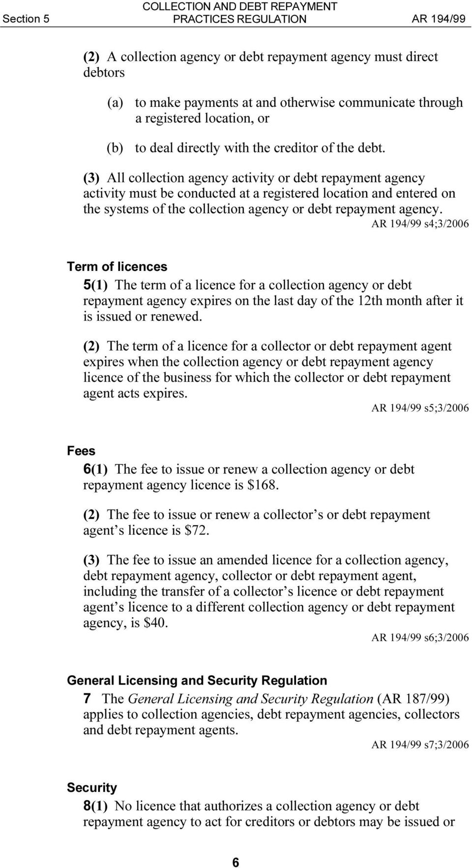 (3) All collection agency activity or debt repayment agency activity must be conducted at a registered location and entered on the systems of the collection agency or debt repayment agency.