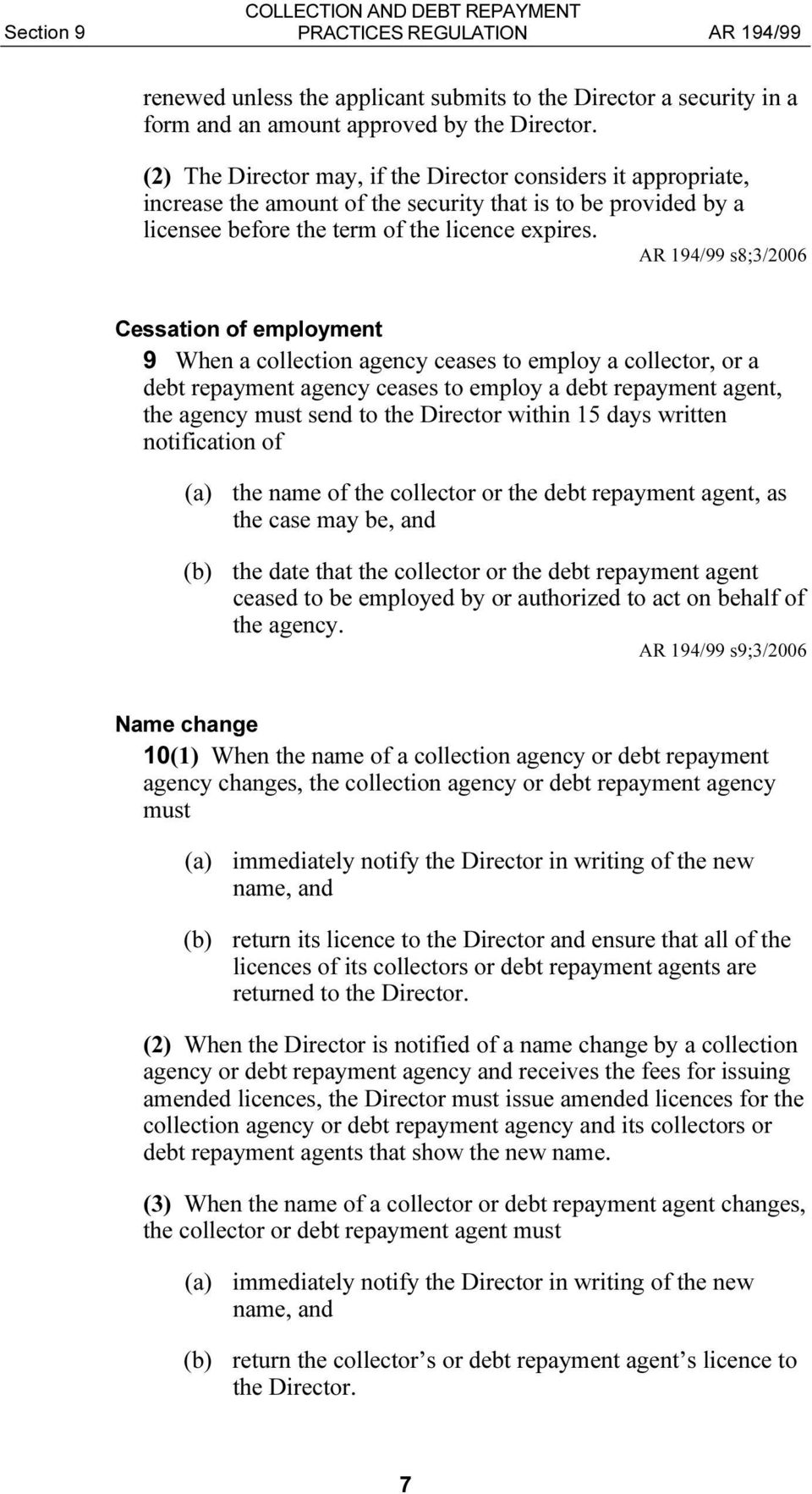 s8;3/2006 Cessation of employment 9 When a collection agency ceases to employ a collector, or a debt repayment agency ceases to employ a debt repayment agent, the agency must send to the Director