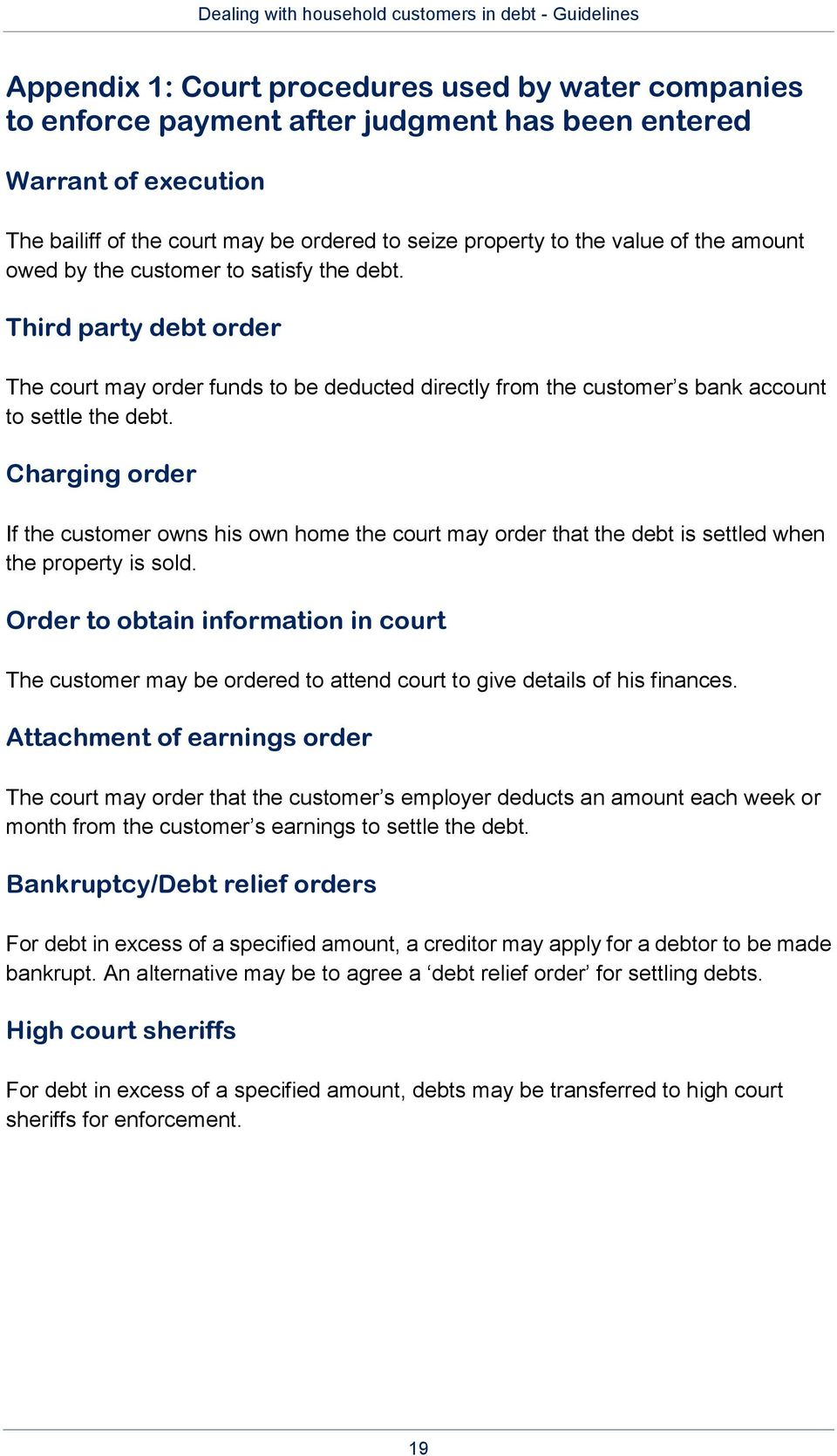 Charging order If the customer owns his own home the court may order that the debt is settled when the property is sold.