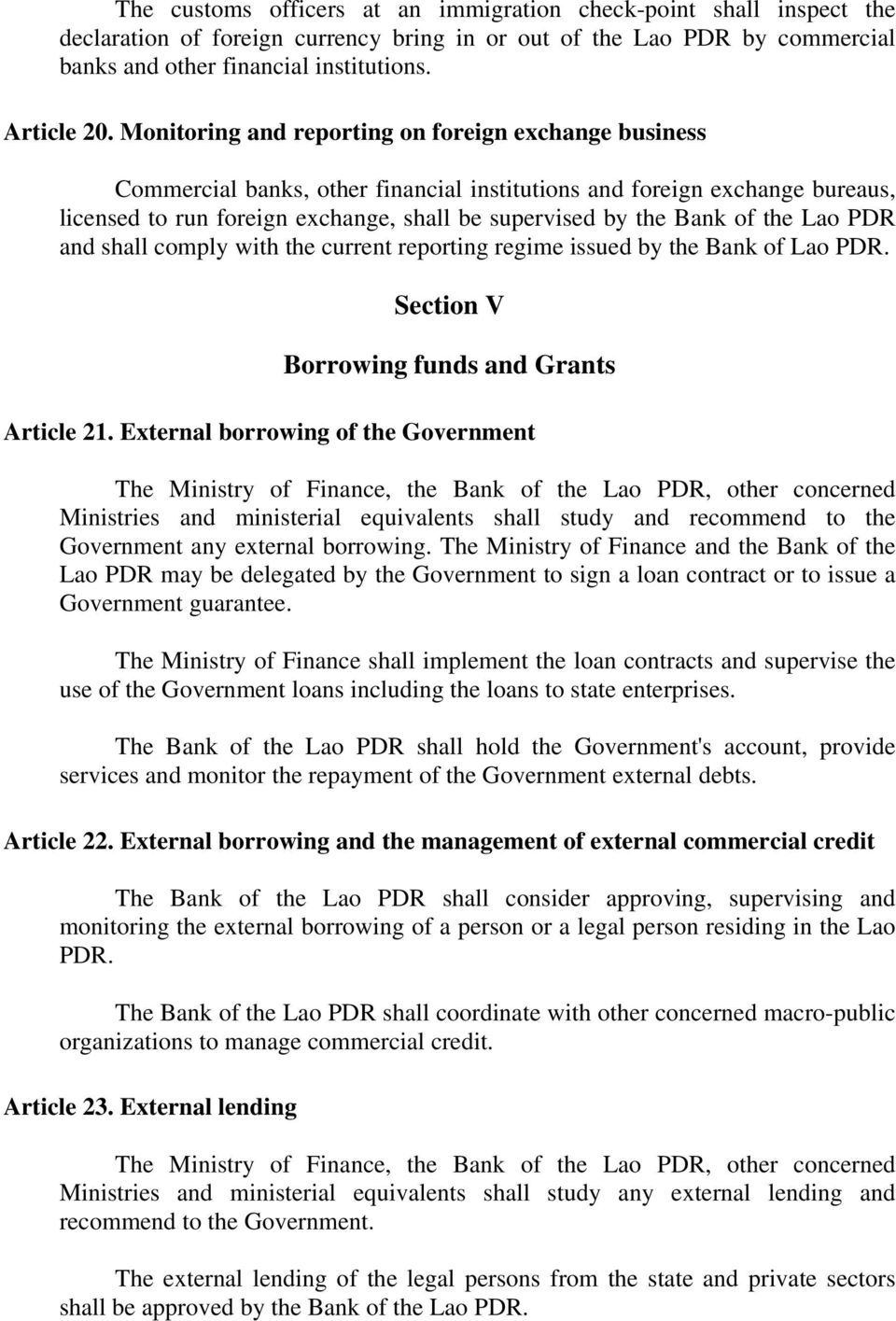 the Lao PDR and shall comply with the current reporting regime issued by the Bank of Lao PDR. Section V Borrowing funds and Grants Article 21.