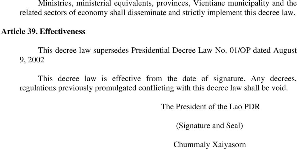 01/OP dated August 9, 2002 This decree law is effective from the date of signature.