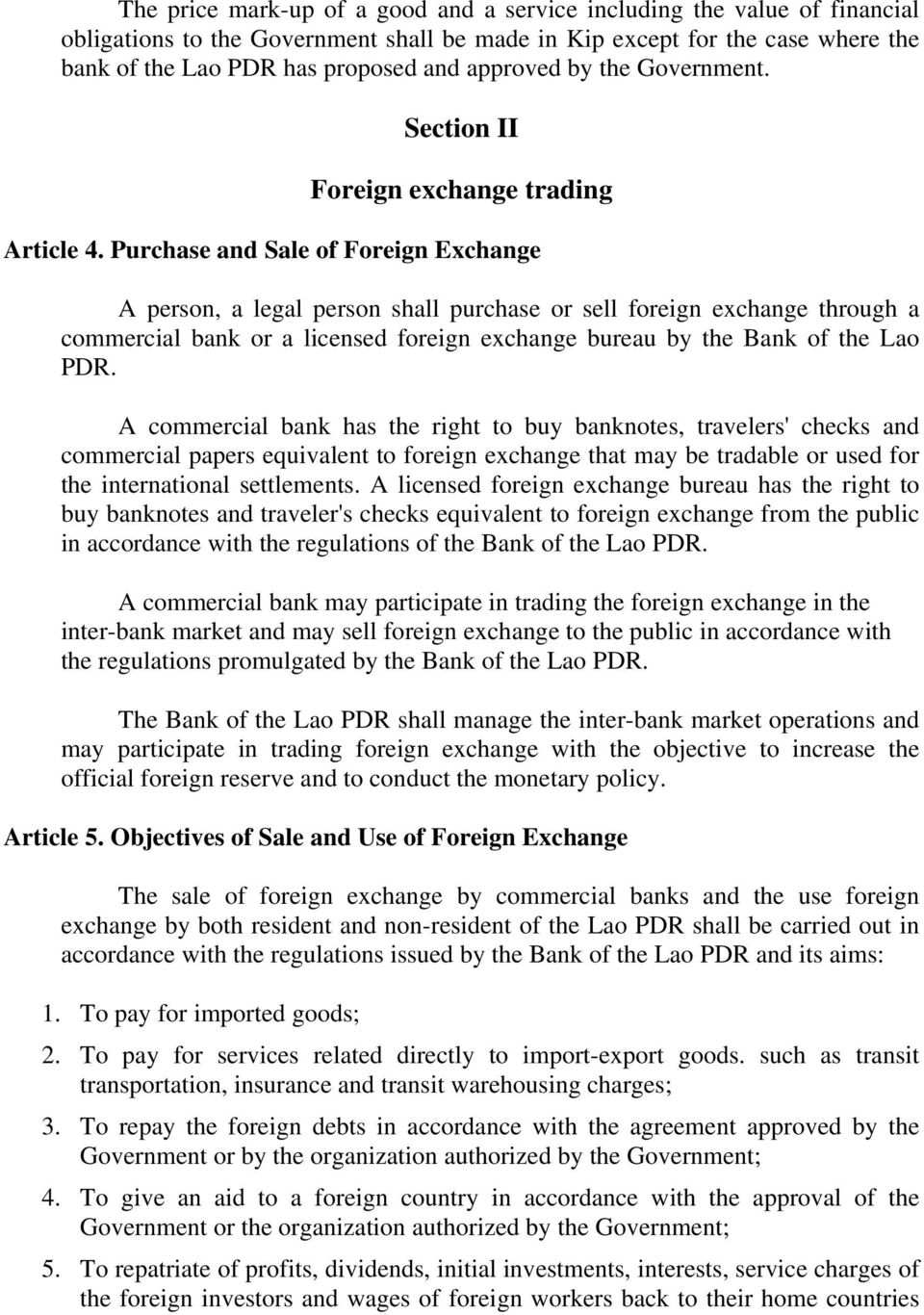 Purchase and Sale of Foreign Exchange A person, a legal person shall purchase or sell foreign exchange through a commercial bank or a licensed foreign exchange bureau by the Bank of the Lao PDR.
