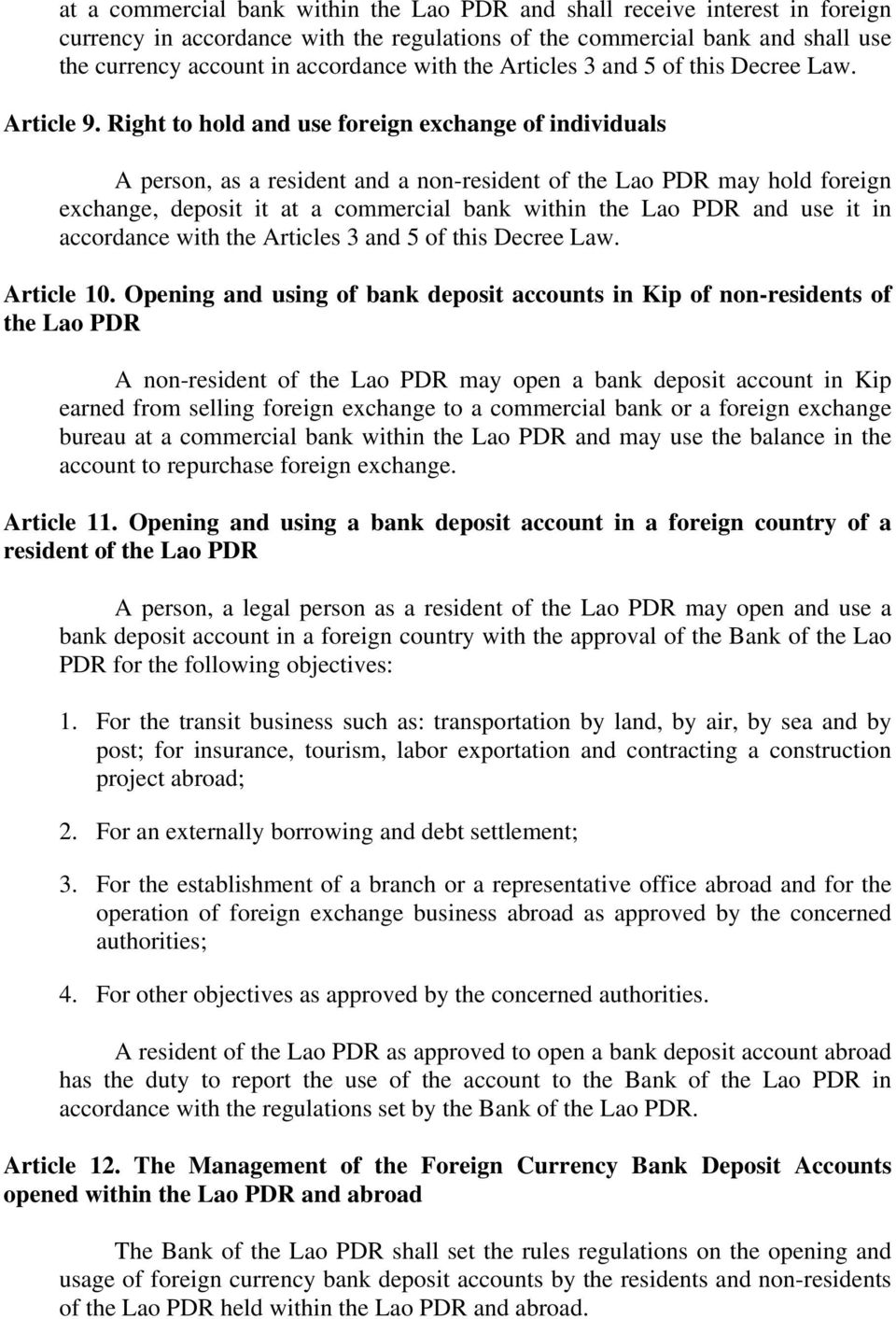 Right to hold and use foreign exchange of individuals A person, as a resident and a non-resident of the Lao PDR may hold foreign exchange, deposit it at a commercial bank within the Lao PDR and use