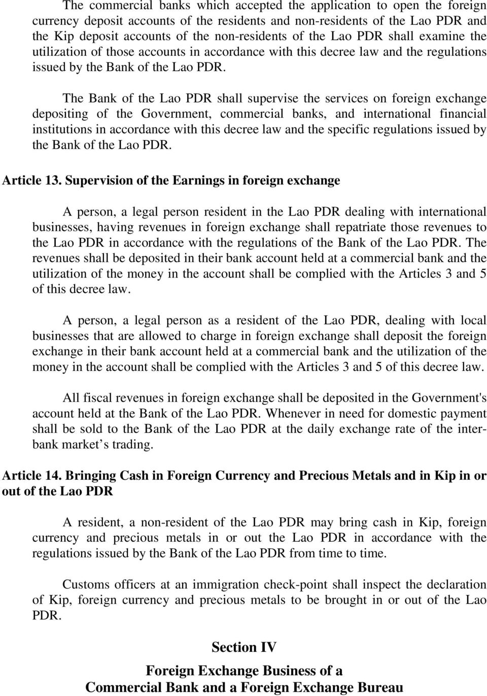 The Bank of the Lao PDR shall supervise the services on foreign exchange depositing of the Government, commercial banks, and international financial institutions in accordance with this decree law