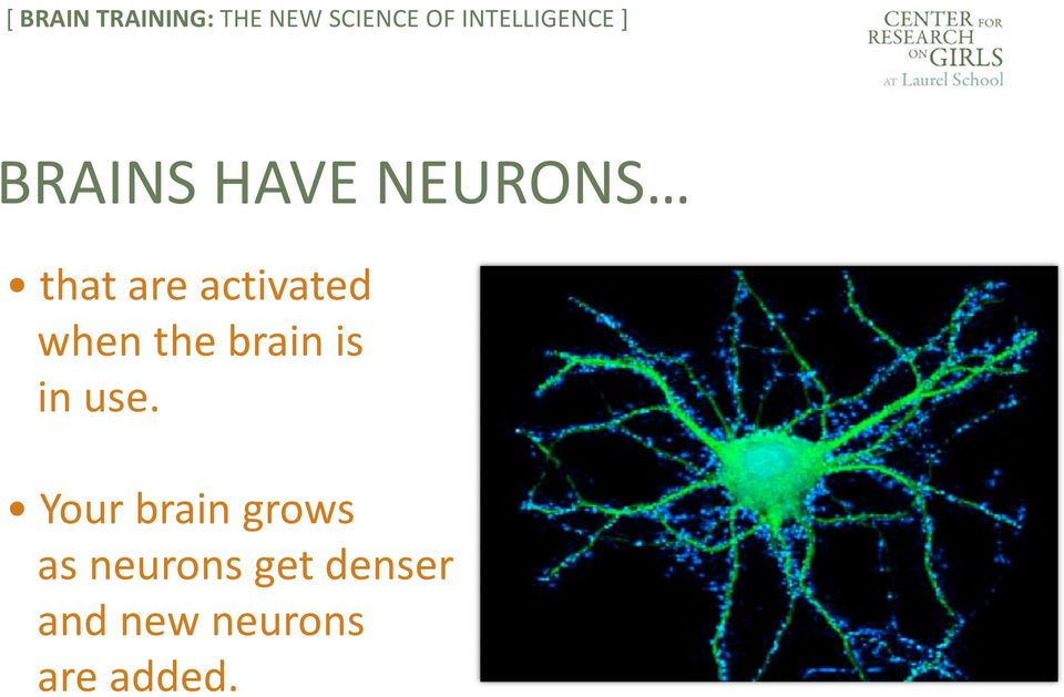 use. Your brain grows as neurons