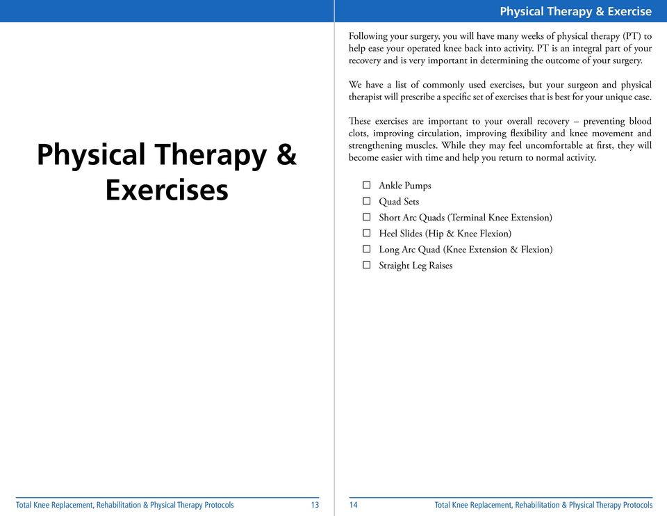We have a list of commonly used exercises, but your surgeon and physical therapist will prescribe a specific set of exercises that is best for your unique case.