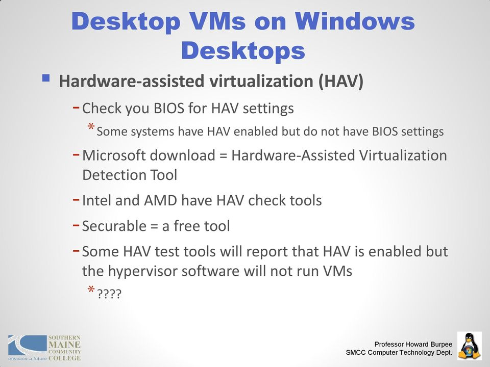 Hardware-Assisted Virtualization Detection Tool - Intel and AMD have HAV check tools - Securable = a