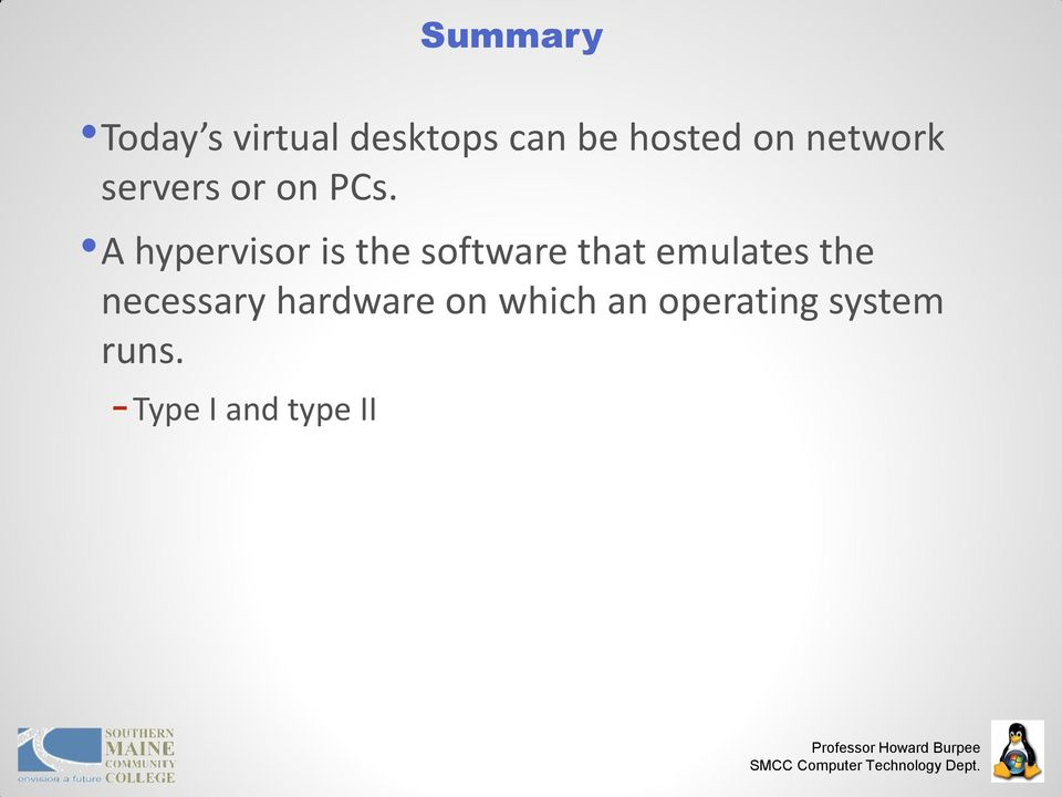 A hypervisor is the software that emulates the