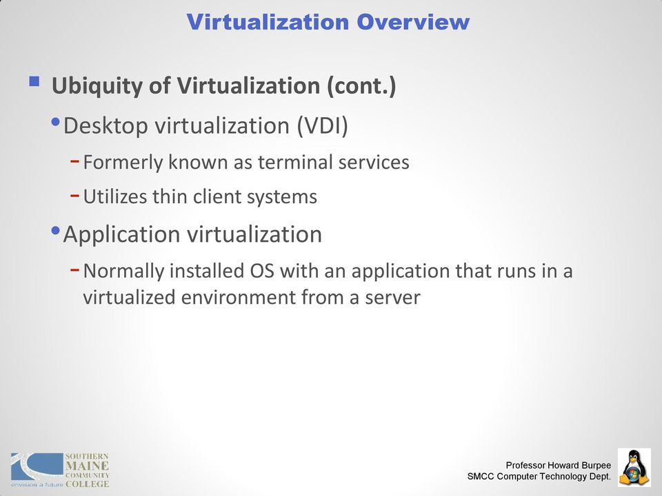 - Utilizes thin client systems Application virtualization - Normally