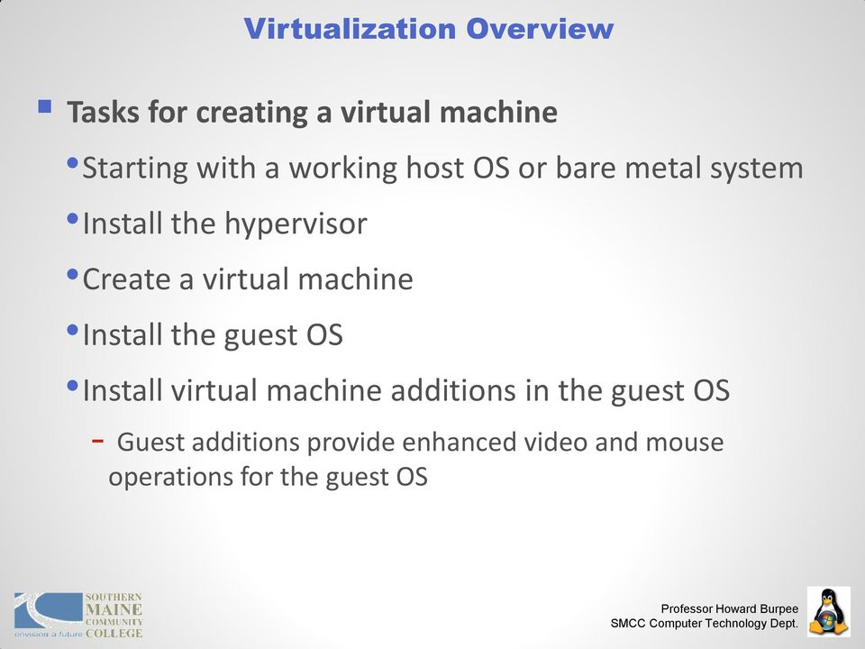 machine Install the guest OS Install virtual machine additions in the guest