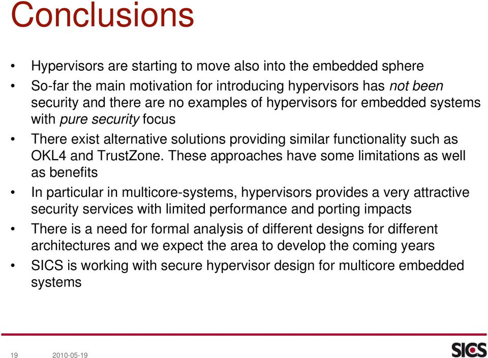 These approaches have some limitations as well as benefits In particular in multicore-systems, hypervisors provides a very attractive security services with limited performance and porting