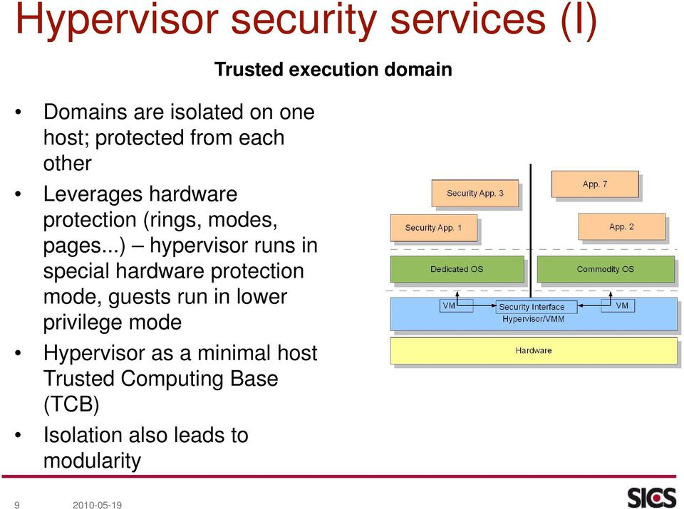 ..) hypervisor runs in special hardware protection mode, guests run in lower privilege mode