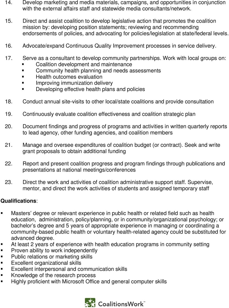 for policies/legislation at state/federal levels. 16. Advocate/expand Continuous Quality Improvement processes in service delivery. 17. Serve as a consultant to develop community partnerships.