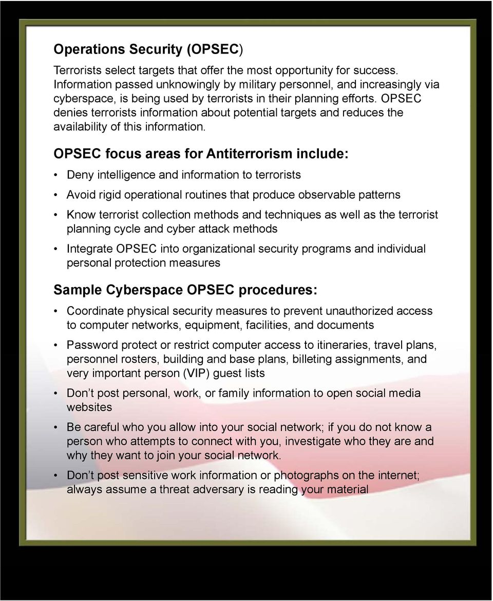 OPSEC denies terrorists information about potential targets and reduces the availability of this information.