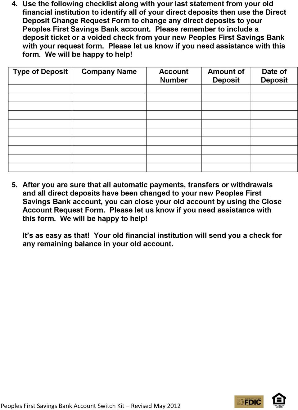 Please let us know if you need assistance with this form. We will be happy to help! Type of Deposit Company Name Account Number Amount of Deposit of Deposit 5.