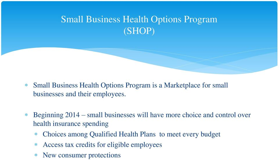 Beginning 2014 small businesses will have more choice and control over health insurance