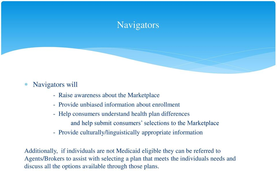 culturally/linguistically appropriate information Additionally, if individuals are not Medicaid eligible they can be