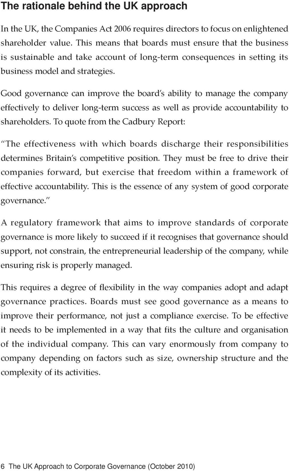 Good governance can improve the board s ability to manage the company effectively to deliver long-term success as well as provide accountability to shareholders.
