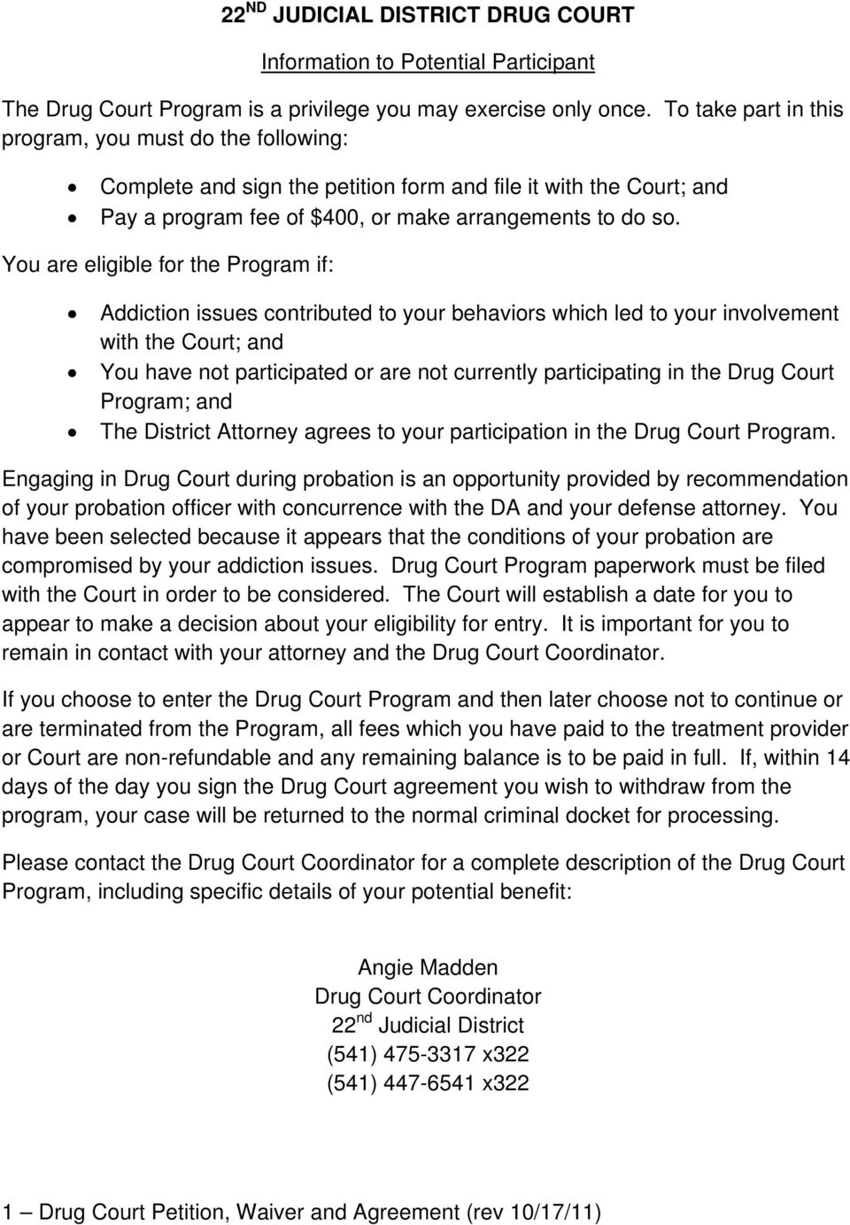 You are eligible for the Program if: Addiction issues contributed to your behaviors which led to your involvement with the Court; and You have not participated or are not currently participating in