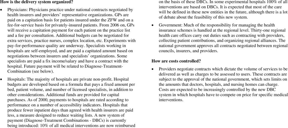 From 2006 on, GPs will receive a capitation payment for each patient on the practice list and a fee per consultation.