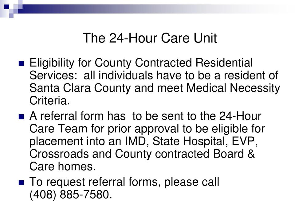A referral form has to be sent to the 24-Hour Care Team for prior approval to be eligible for placement