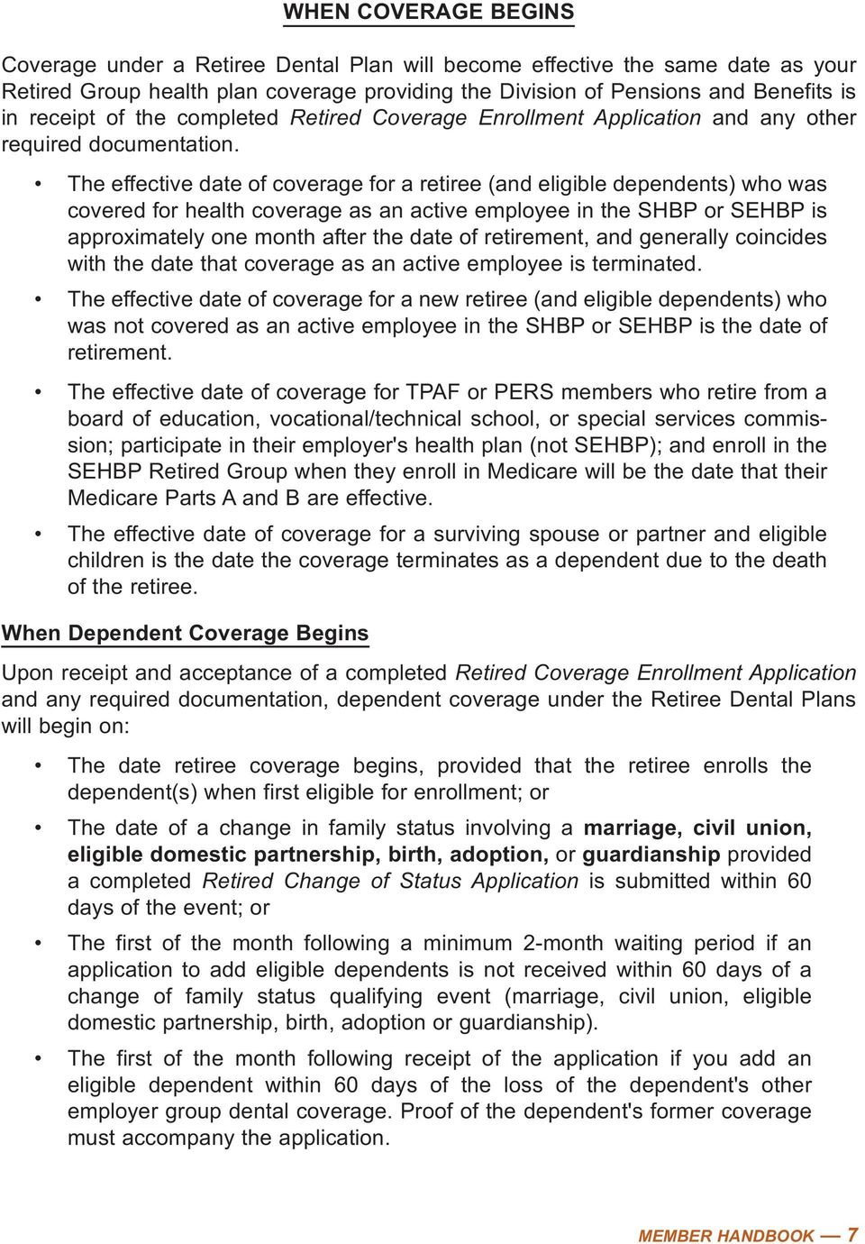 The effective date of coverage for a retiree (and eligible dependents) who was covered for health coverage as an active employee in the SHBP or SEHBP is approximately one month after the date of