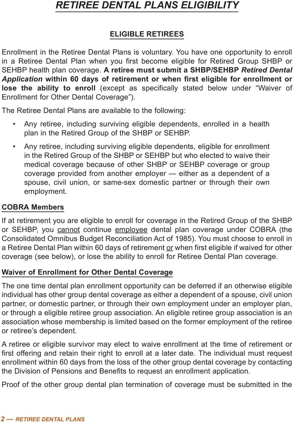 A retiree must submit a SHBP/SEHBP Retired Dental Application within 60 days of retirement or when first eligible for enrollment or lose the ability to enroll (except as specifically stated below