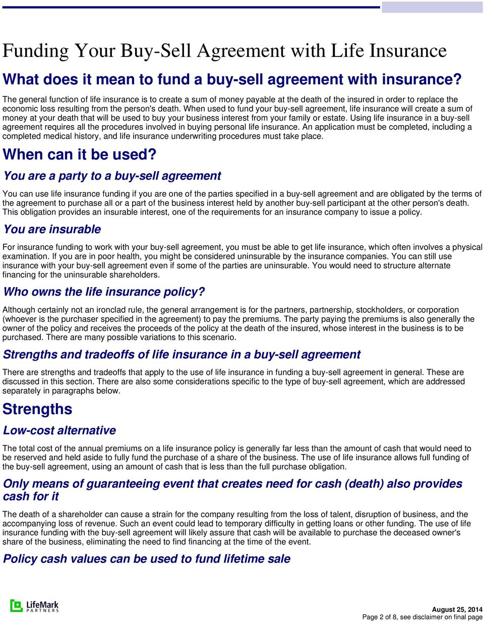 When used to fund your buy-sell agreement, life insurance will create a sum of money at your death that will be used to buy your business interest from your family or estate.