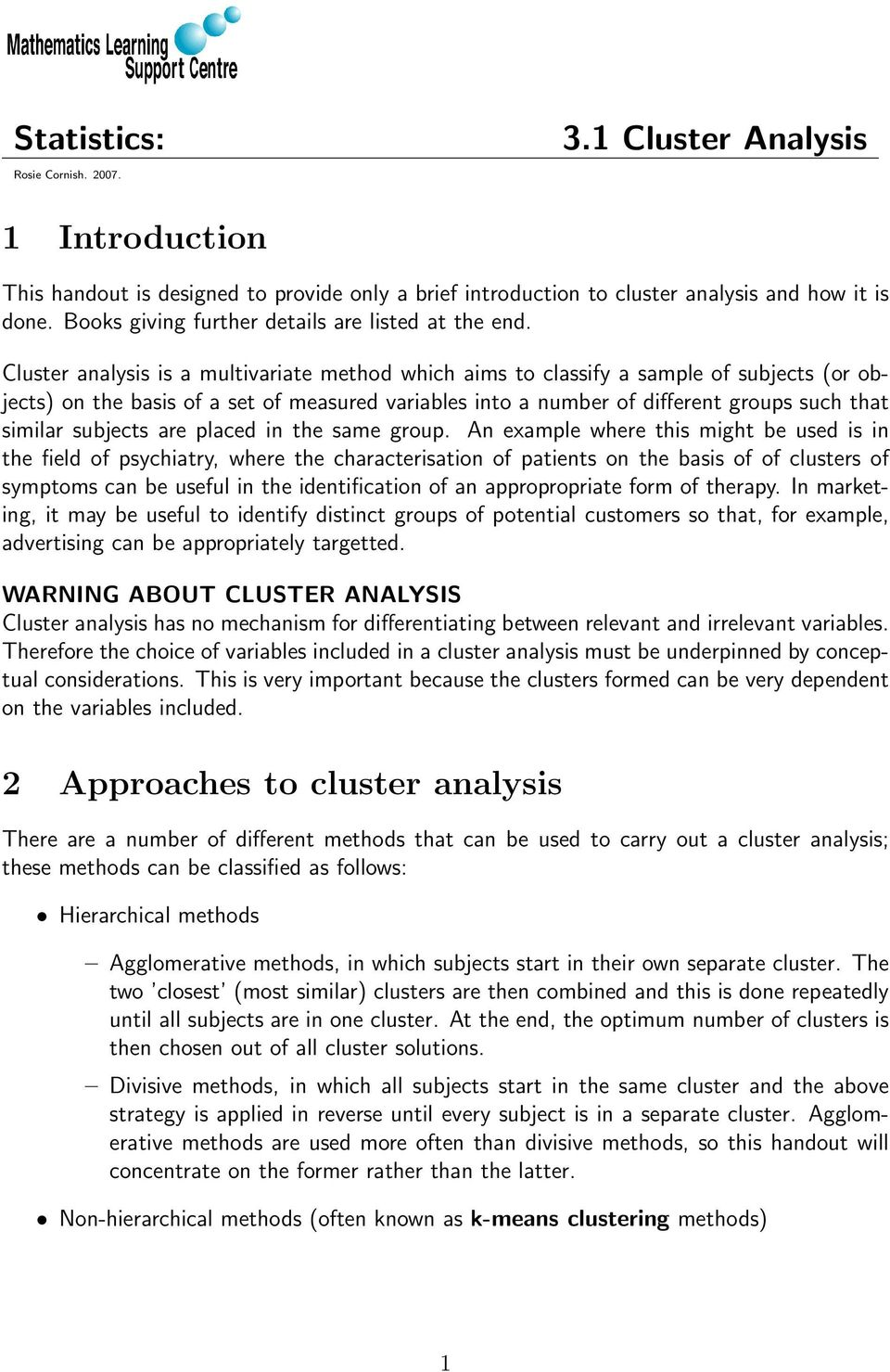 Cluster analysis is a multivariate method which aims to classify a sample of subjects (or objects) on the basis of a set of measured variables into a number of different groups such that similar