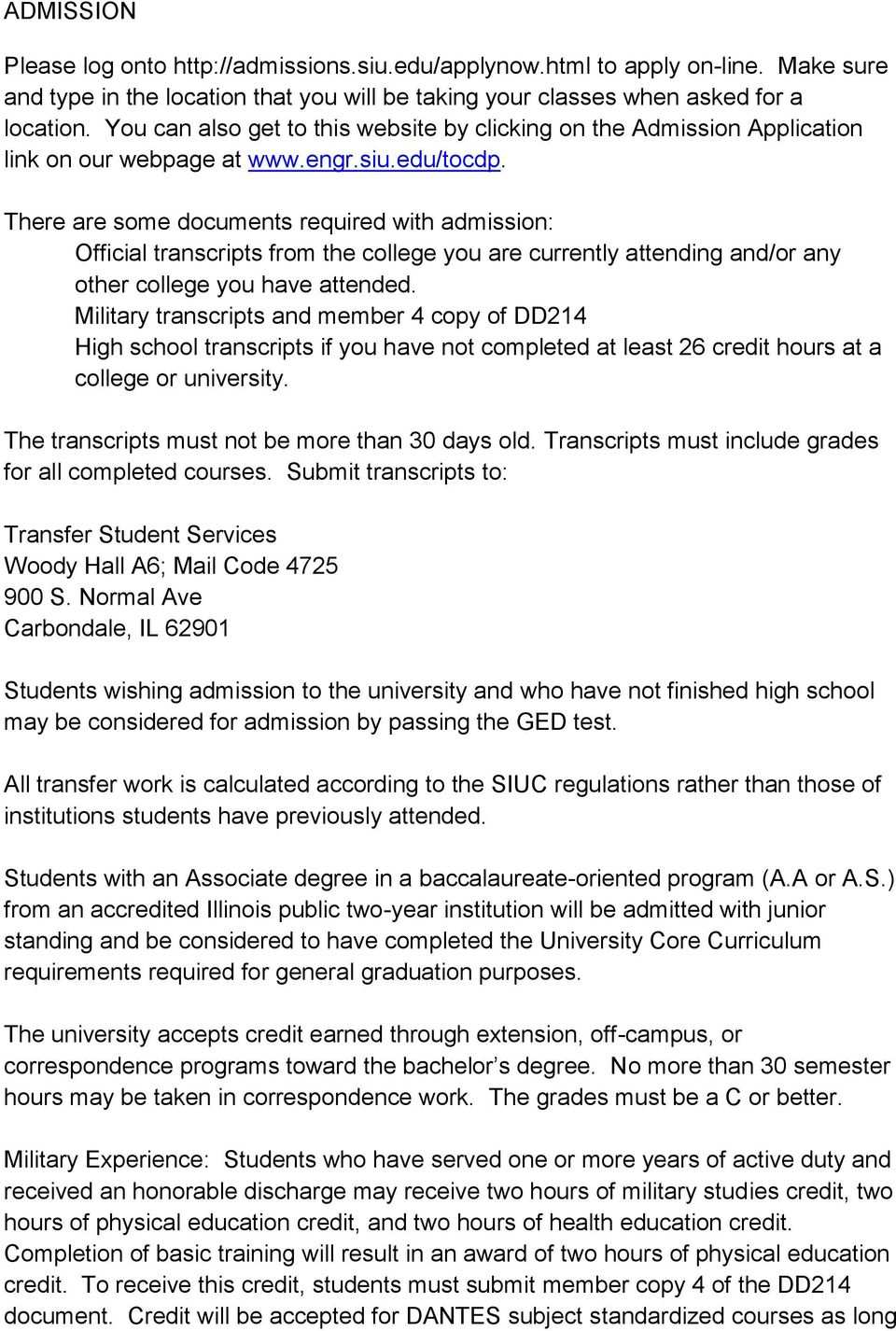 There are some documents required with admission: Official transcripts from the college you are currently attending and/or any other college you have attended.