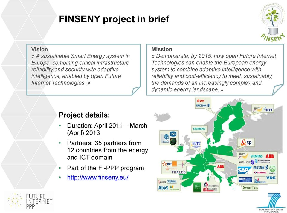 » Mission «Demonstrate, by 2015, how open Future Internet Technologies can enable the European energy system to combine adaptive intelligence with reliability and