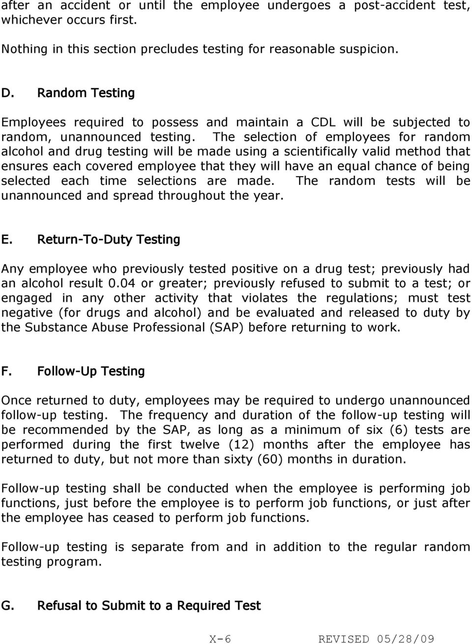 The selection of employees for random alcohol and drug testing will be made using a scientifically valid method that ensures each covered employee that they will have an equal chance of being