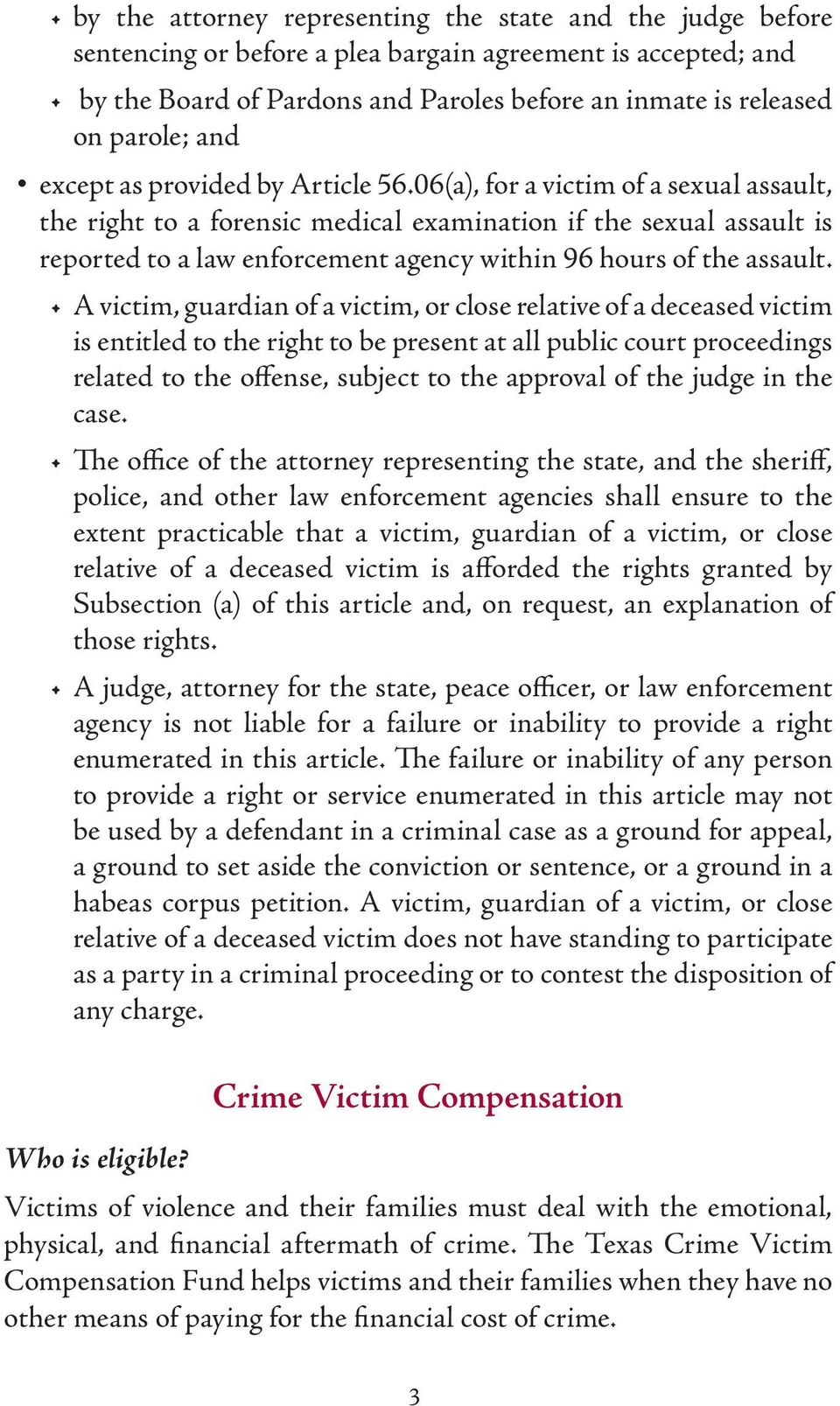 06(a), for a victim of a sexual assault, the right to a forensic medical examination if the sexual assault is reported to a law enforcement agency within 96 hours of the assault.