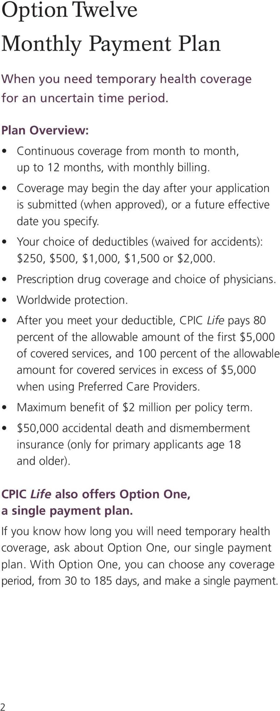 Your choice of deductibles (waived for accidents): $250, $500, $1,000, $1,500 or $2,000. Prescription drug coverage and choice of physicians. Worldwide protection.