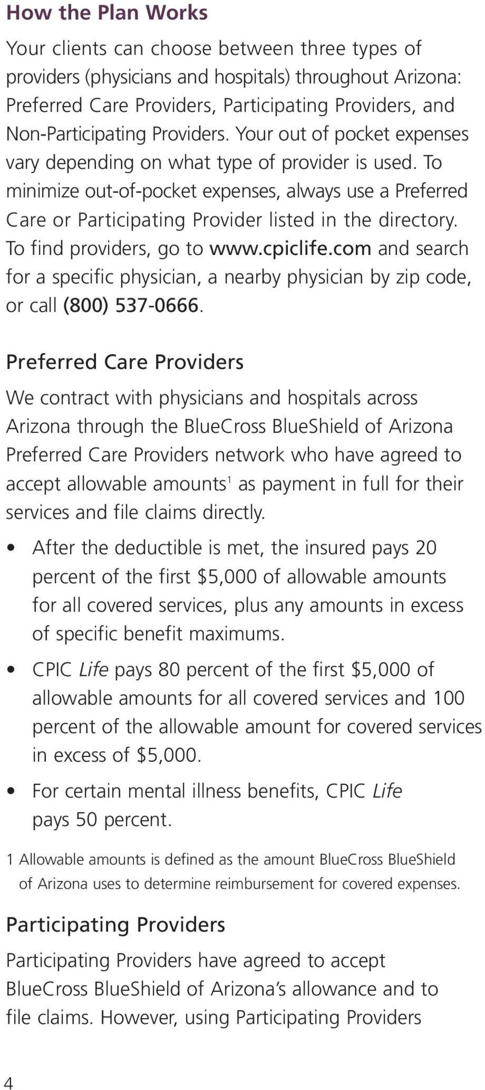 To minimize out-of-pocket expenses, always use a Preferred Care or Participating Provider listed in the directory. To find providers, go to www.cpiclife.