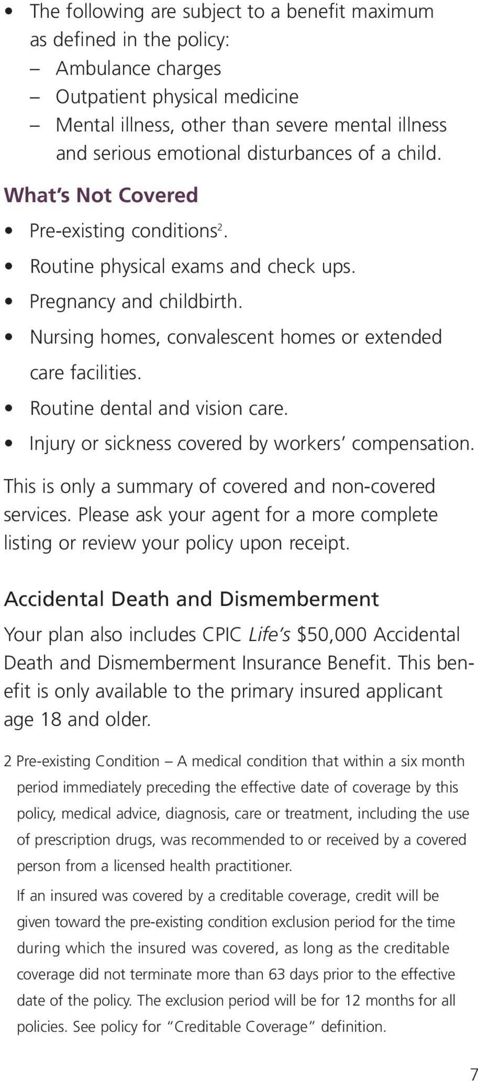 Routine dental and vision care. Injury or sickness covered by workers compensation. This is only a summary of covered and non-covered services.