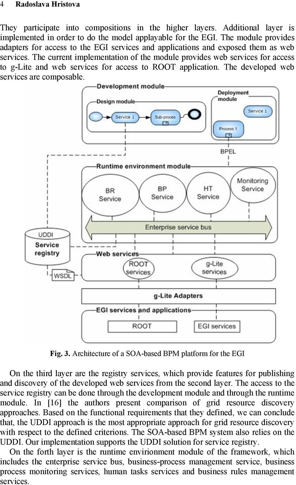 The current implementation of the module provides web services for access to g-lite and web services for access to ROOT application. The developed web services are composable. Fig. 3.