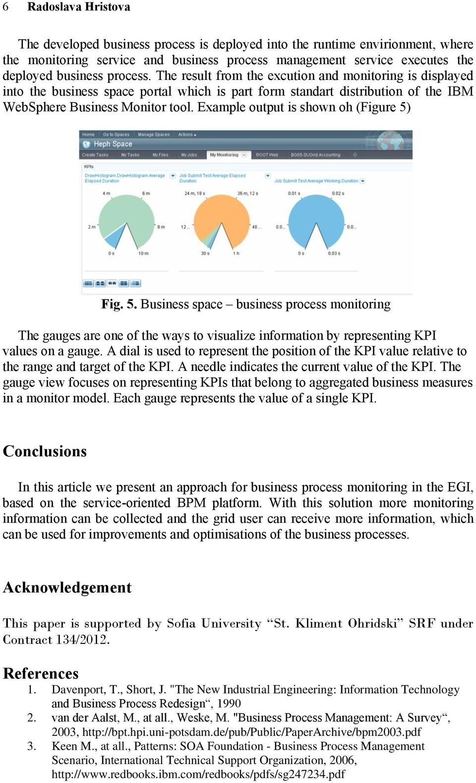 Example output is shown oh (Figure 5) Fig. 5. Business space business process monitoring The gauges are one of the ways to visualize information by representing KPI values on a gauge.