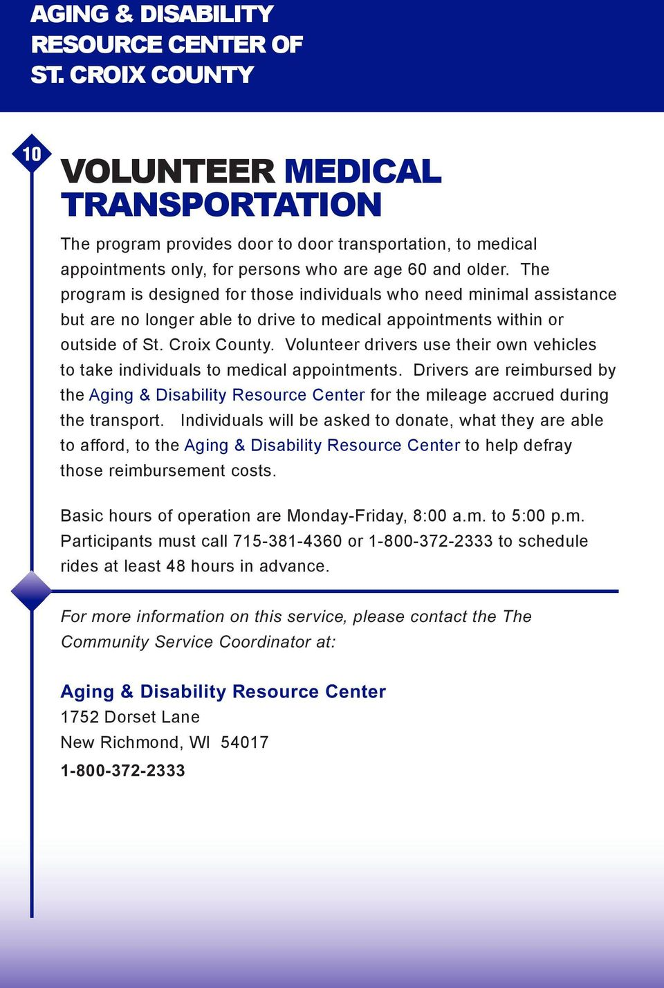 Volunteer drivers use their own vehicles to take individuals to medical appointments. Drivers are reimbursed by the for the mileage accrued during the transport.